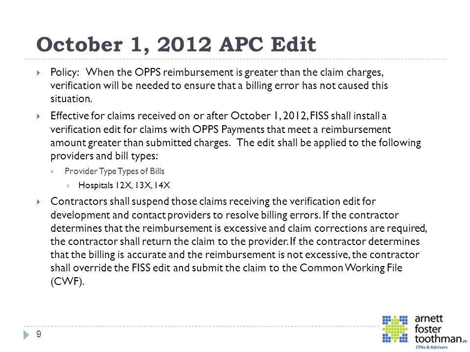 October 1, 2012 APC Edit Policy: When the OPPS reimbursement is greater than the claim charges, verification will be needed to ensure that a billing e