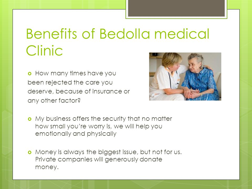 Benefits of Bedolla medical Clinic How many times have you been rejected the care you deserve, because of insurance or any other factor.