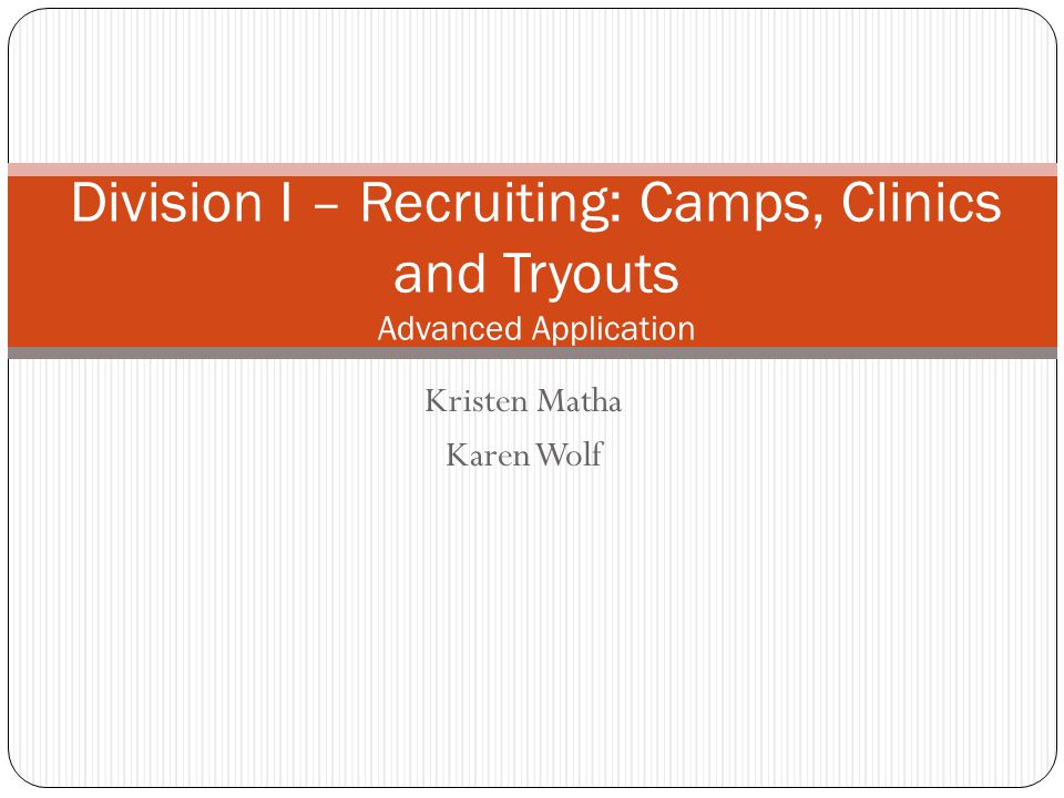 Kristen Matha Karen Wolf Division I – Recruiting: Camps, Clinics and Tryouts Advanced Application