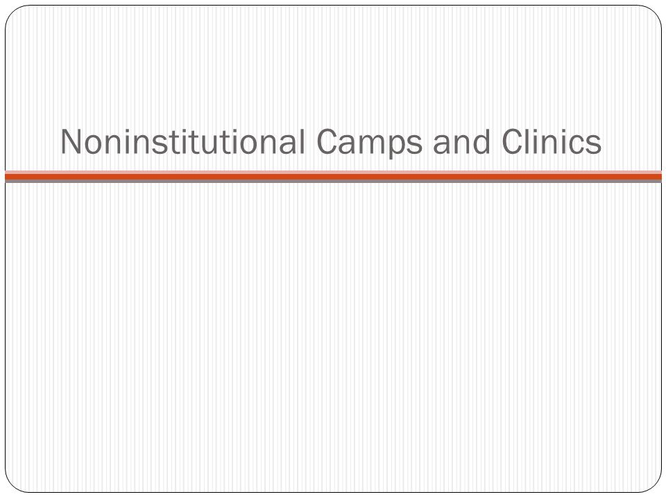 Noninstitutional Camps and Clinics