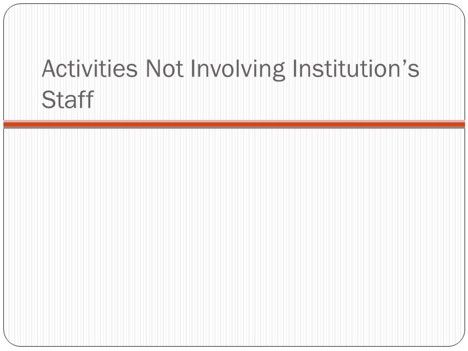 Activities Not Involving Institutions Staff