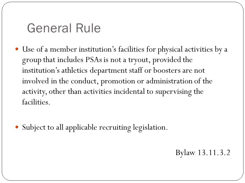 General Rule Use of a member institutions facilities for physical activities by a group that includes PSAs is not a tryout, provided the institutions