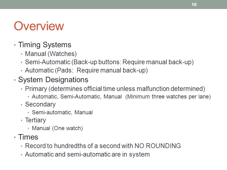Overview Timing Systems Manual (Watches) Semi-Automatic (Back-up buttons: Require manual back-up) Automatic (Pads: Require manual back-up) System Desi