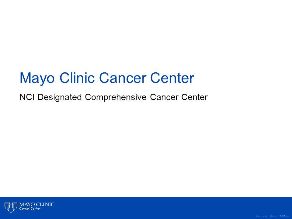 ©2013 MFMER | slide-20 Mayo Clinic Cancer Center NCI Designated Comprehensive Cancer Center