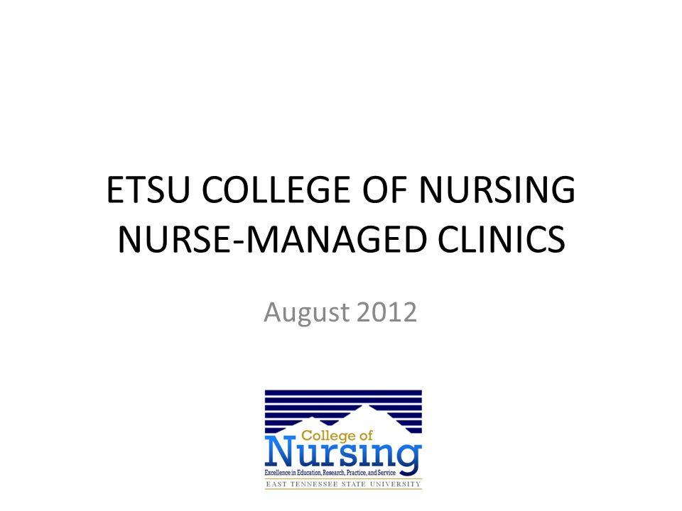 ETSU COLLEGE OF NURSING NURSE-MANAGED CLINICS August 2012