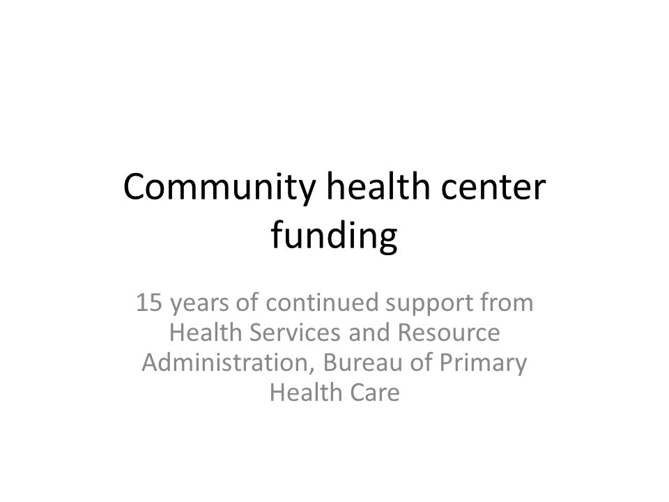 Community health center funding 15 years of continued support from Health Services and Resource Administration, Bureau of Primary Health Care