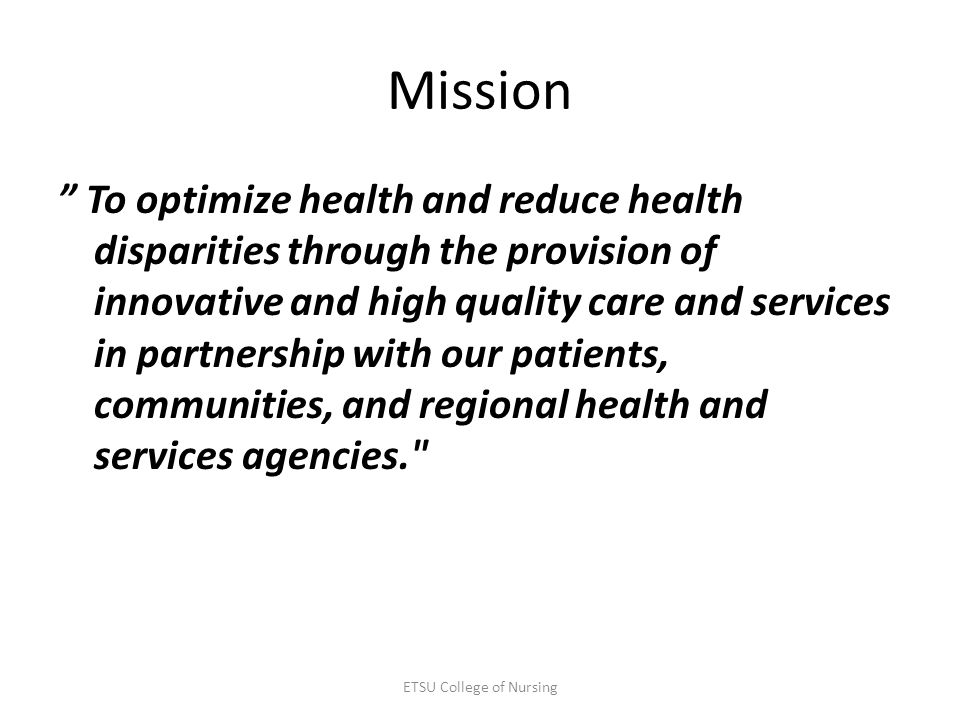 Mission To optimize health and reduce health disparities through the provision of innovative and high quality care and services in partnership with ou