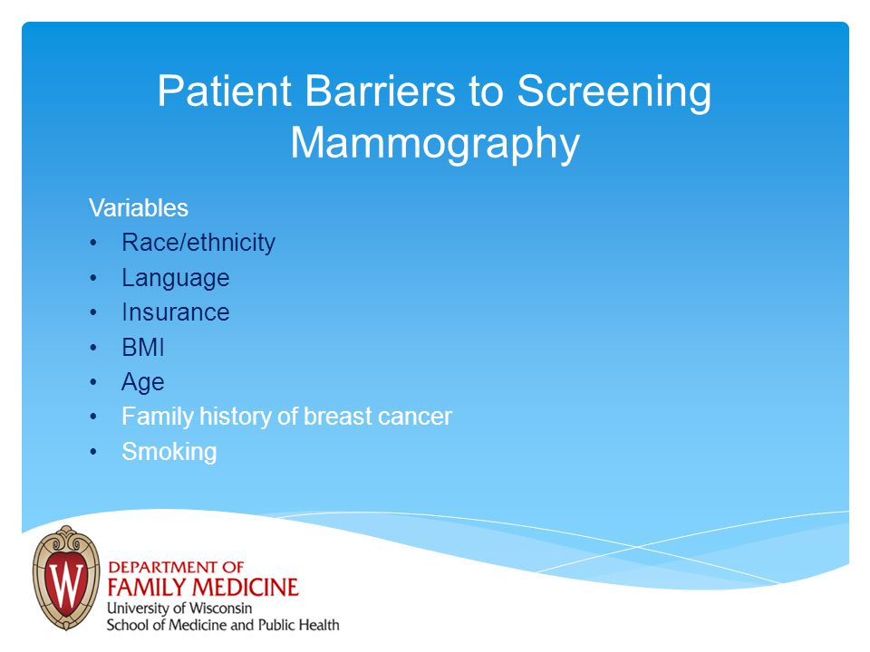 Patient Barriers to Screening Mammography Variables Race/ethnicity Language Insurance BMI Age Family history of breast cancer Smoking