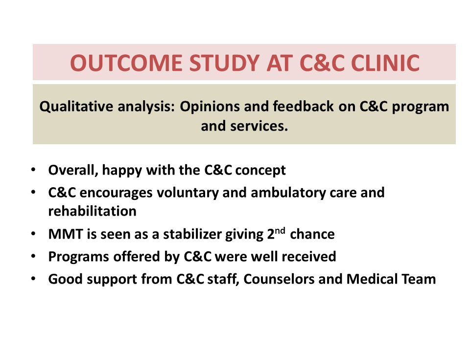 Qualitative analysis: Opinions and feedback on C&C program and services. Overall, happy with the C&C concept C&C encourages voluntary and ambulatory c
