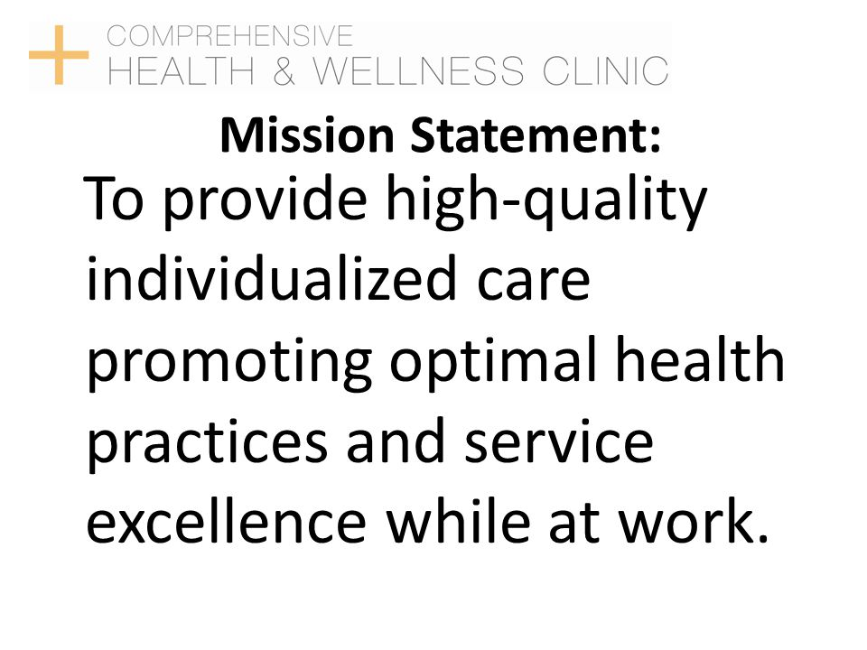 Mission Statement: To provide high-quality individualized care promoting optimal health practices and service excellence while at work.
