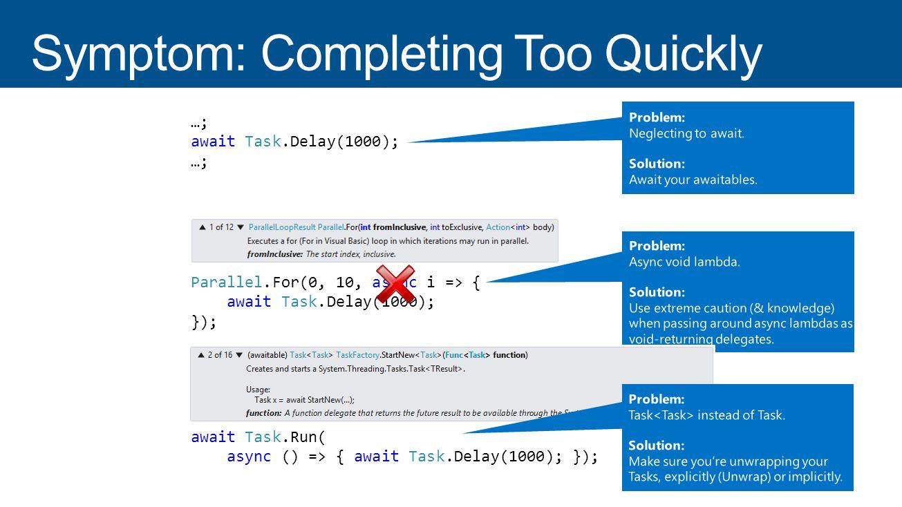 …; Task.Delay(1000); …; …; await Task.Delay(1000); …; Parallel.For(0, 10, async i => { await Task.Delay(1000); }); await Task.Factory.StartNew( async () => { await Task.Delay(1000); }); await Task.Run( async () => { await Task.Delay(1000); });