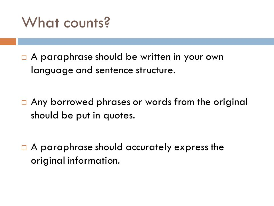 What counts. A paraphrase should be written in your own language and sentence structure.