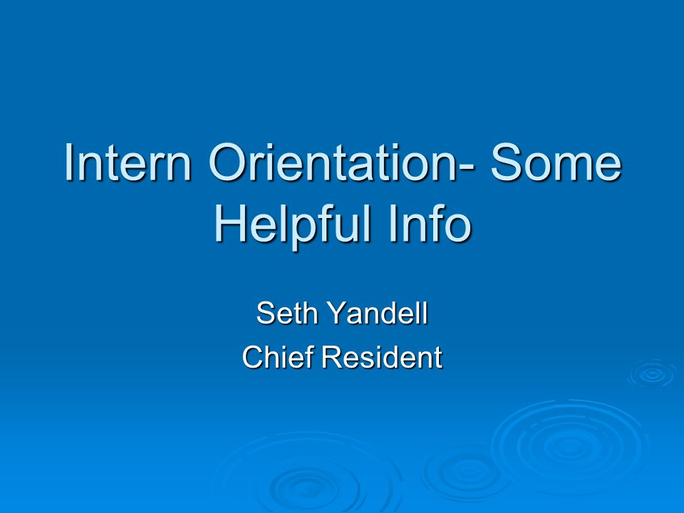 Intern Orientation- Some Helpful Info Seth Yandell Chief Resident