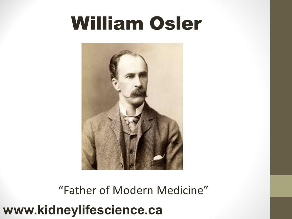 William Osler Father of Modern Medicine www.kidneylifescience.ca