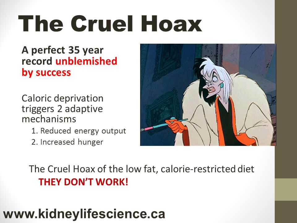 The Cruel Hoax A perfect 35 year record unblemished by success Caloric deprivation triggers 2 adaptive mechanisms 1. Reduced energy output 2. Increase