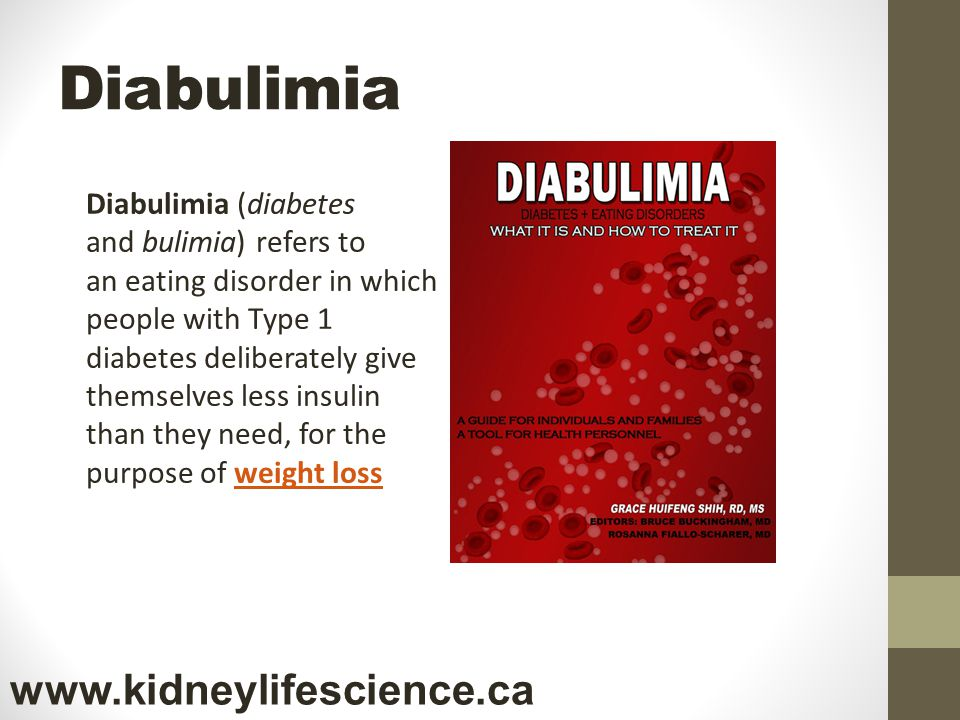 Diabulimia Diabulimia (diabetes and bulimia) refers to an eating disorder in which people with Type 1 diabetes deliberately give themselves less insulin than they need, for the purpose of weight lossweight loss www.kidneylifescience.ca