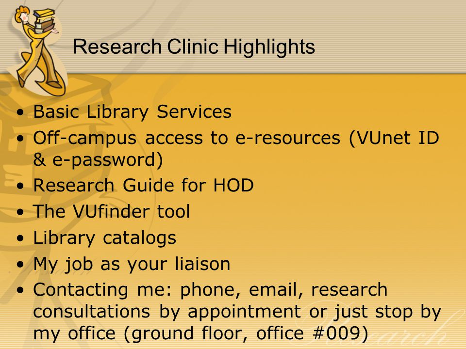 Research Clinic Highlights Basic Library Services Off-campus access to e-resources (VUnet ID & e-password) Research Guide for HOD The VUfinder tool Li