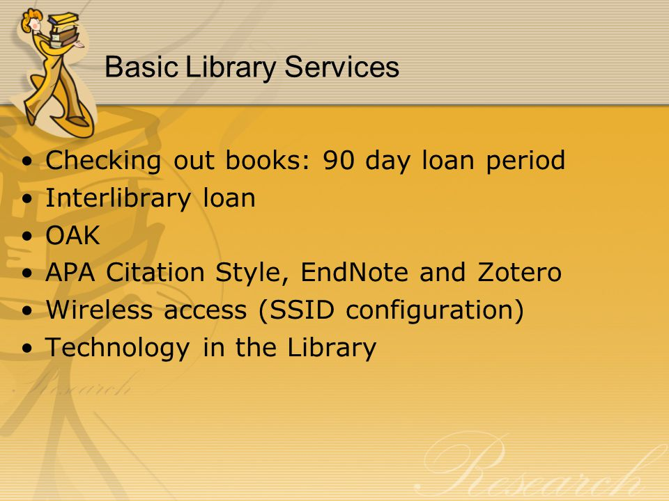 Basic Library Services Checking out books: 90 day loan period Interlibrary loan OAK APA Citation Style, EndNote and Zotero Wireless access (SSID confi