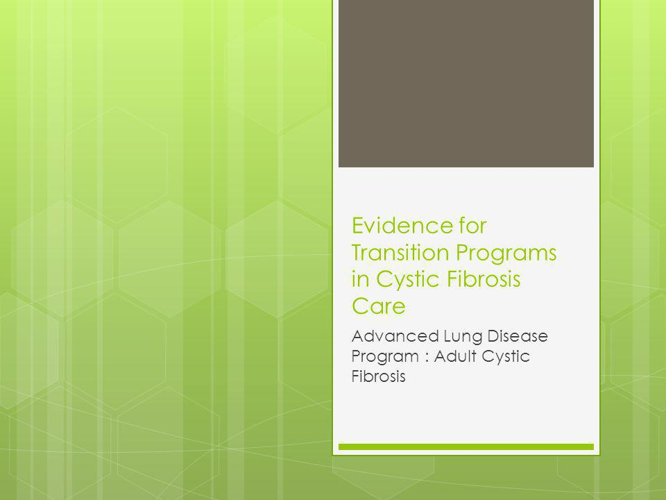 Evidence for Transition Programs in Cystic Fibrosis Care Advanced Lung Disease Program : Adult Cystic Fibrosis