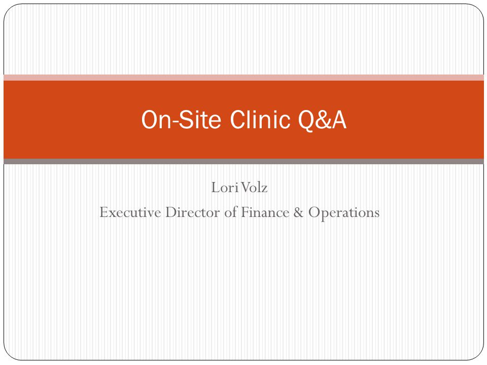 Lori Volz Executive Director of Finance & Operations On-Site Clinic Q&A