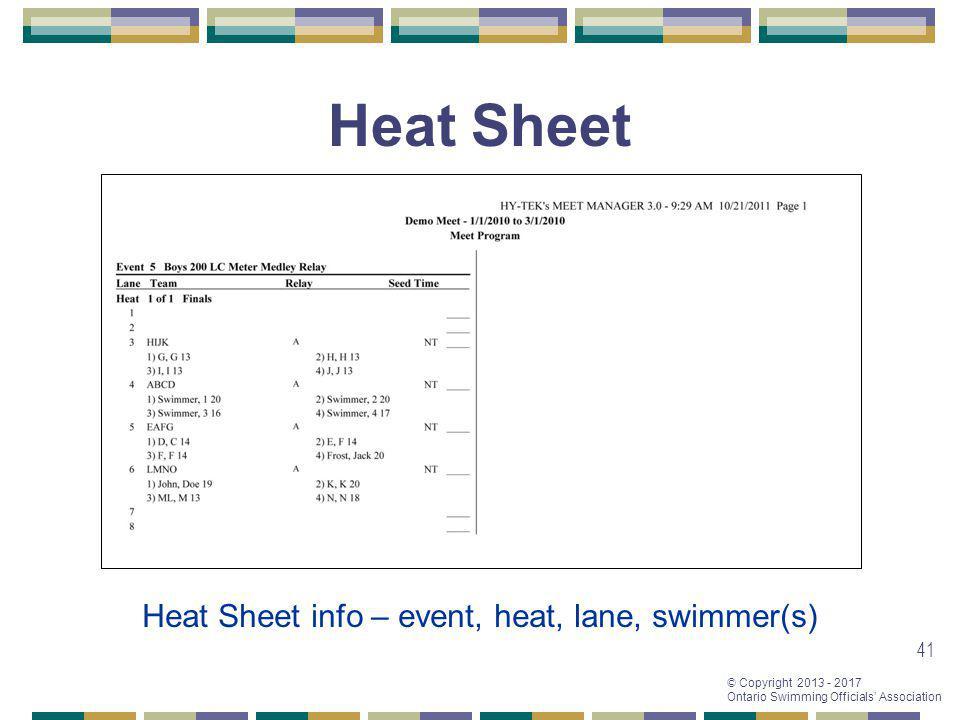 © Copyright 2013 - 2017 Ontario Swimming Officials Association 41 Heat Sheet Heat Sheet info – event, heat, lane, swimmer(s)