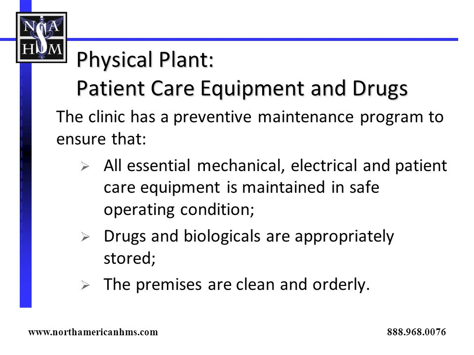Physical Plant: Patient Care Equipment and Drugs The clinic has a preventive maintenance program to ensure that: All essential mechanical, electrical
