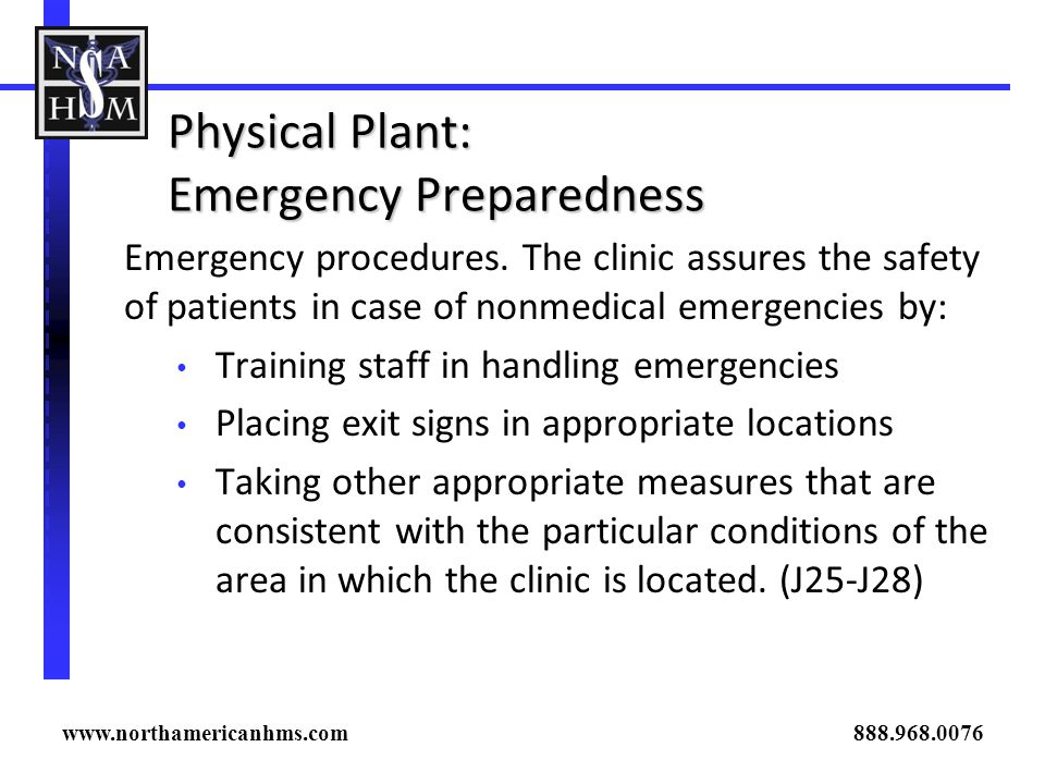 Physical Plant: Emergency Preparedness Emergency procedures. The clinic assures the safety of patients in case of nonmedical emergencies by: Training