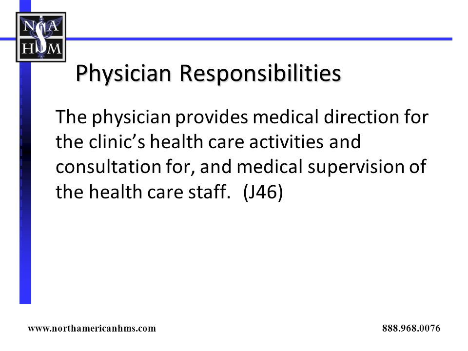 Physician Responsibilities The physician provides medical direction for the clinics health care activities and consultation for, and medical supervisi
