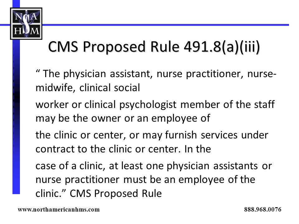 CMS Proposed Rule 491.8(a)(iii) The physician assistant, nurse practitioner, nurse- midwife, clinical social worker or clinical psychologist member of