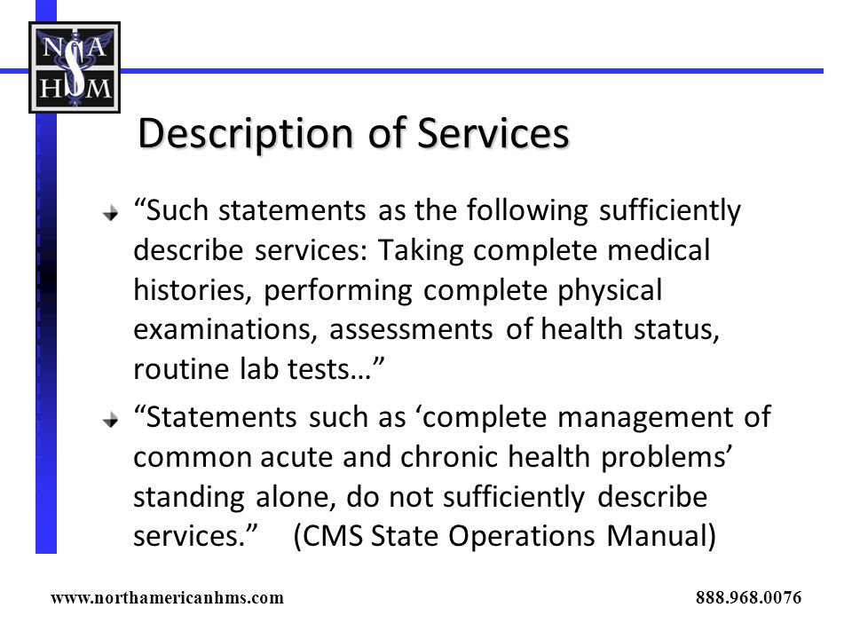 Description of Services Such statements as the following sufficiently describe services: Taking complete medical histories, performing complete physic