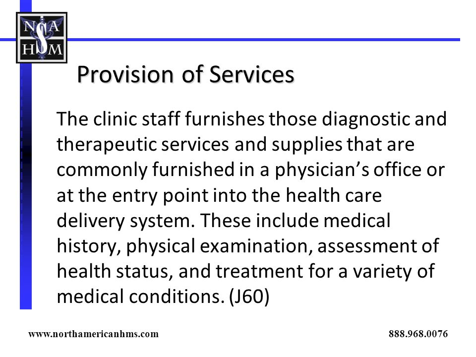 Provision of Services The clinic staff furnishes those diagnostic and therapeutic services and supplies that are commonly furnished in a physicians of