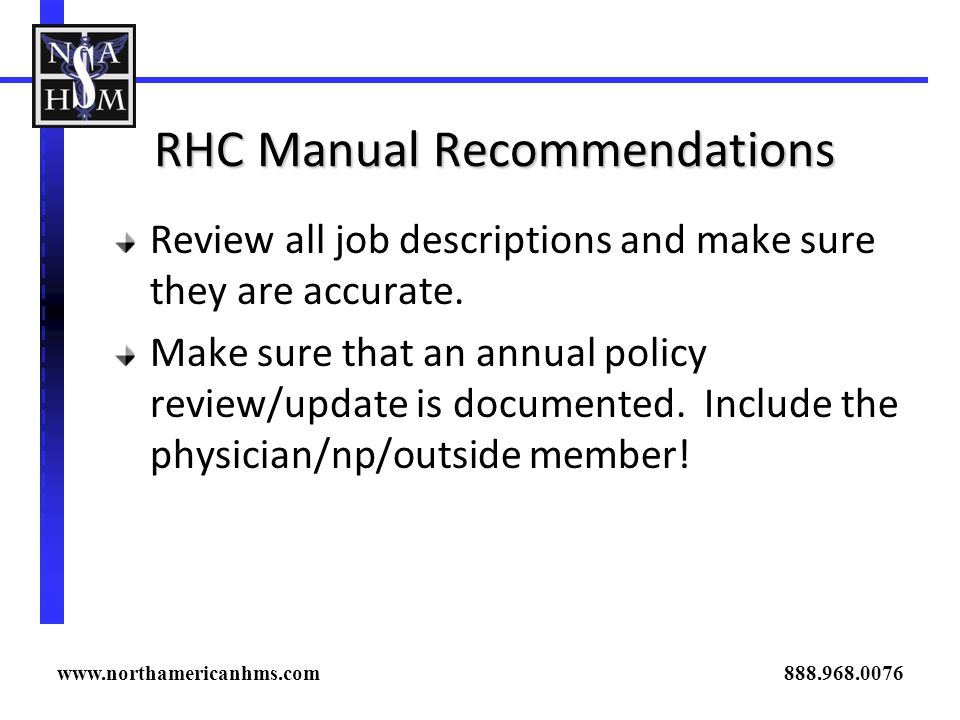 RHC Manual Recommendations Review all job descriptions and make sure they are accurate. Make sure that an annual policy review/update is documented. I