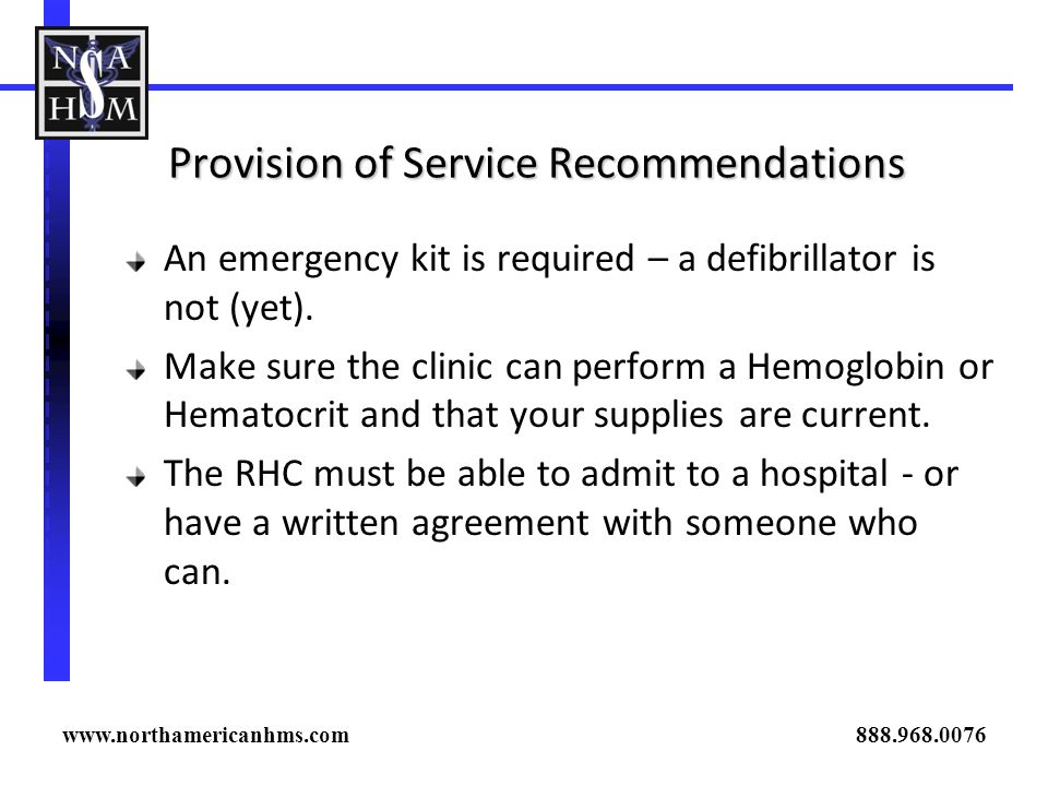 Provision of Service Recommendations An emergency kit is required – a defibrillator is not (yet). Make sure the clinic can perform a Hemoglobin or Hem