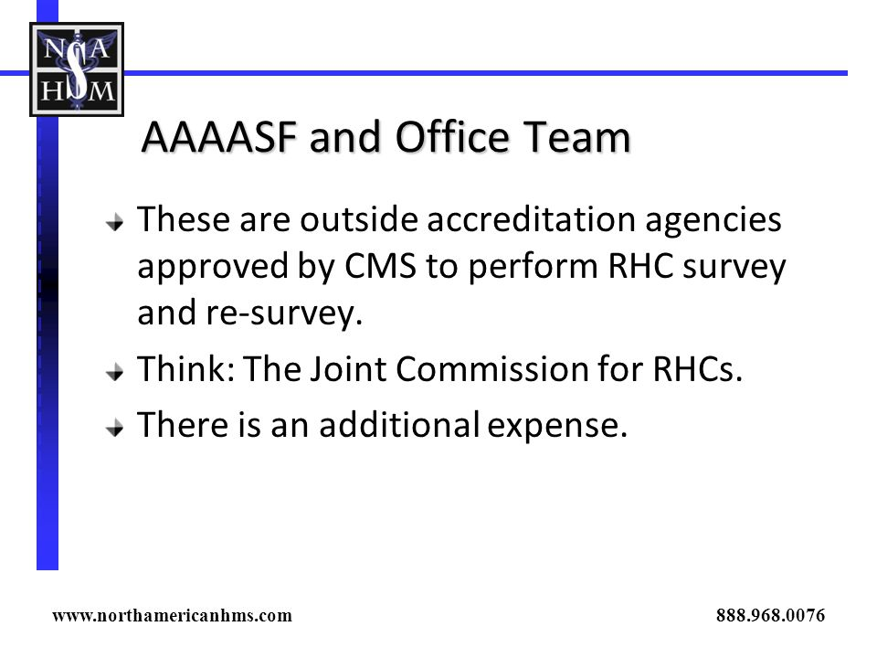 AAAASF and Office Team These are outside accreditation agencies approved by CMS to perform RHC survey and re-survey. Think: The Joint Commission for R