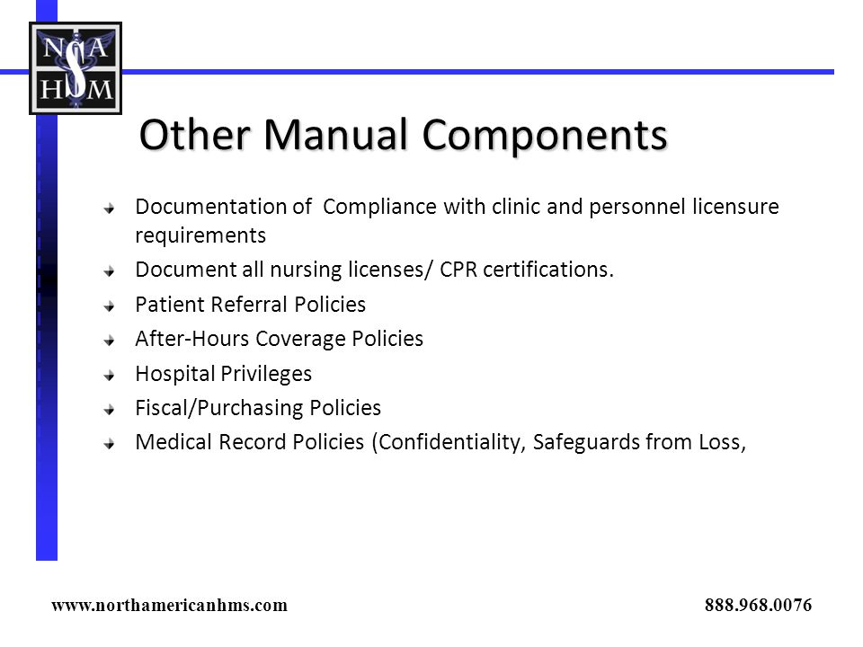Other Manual Components Documentation of Compliance with clinic and personnel licensure requirements Document all nursing licenses/ CPR certifications