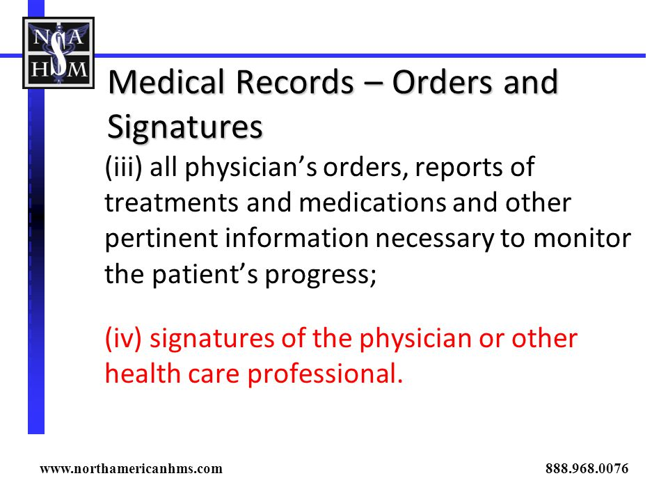 Medical Records – Orders and Signatures (iii) all physicians orders, reports of treatments and medications and other pertinent information necessary t