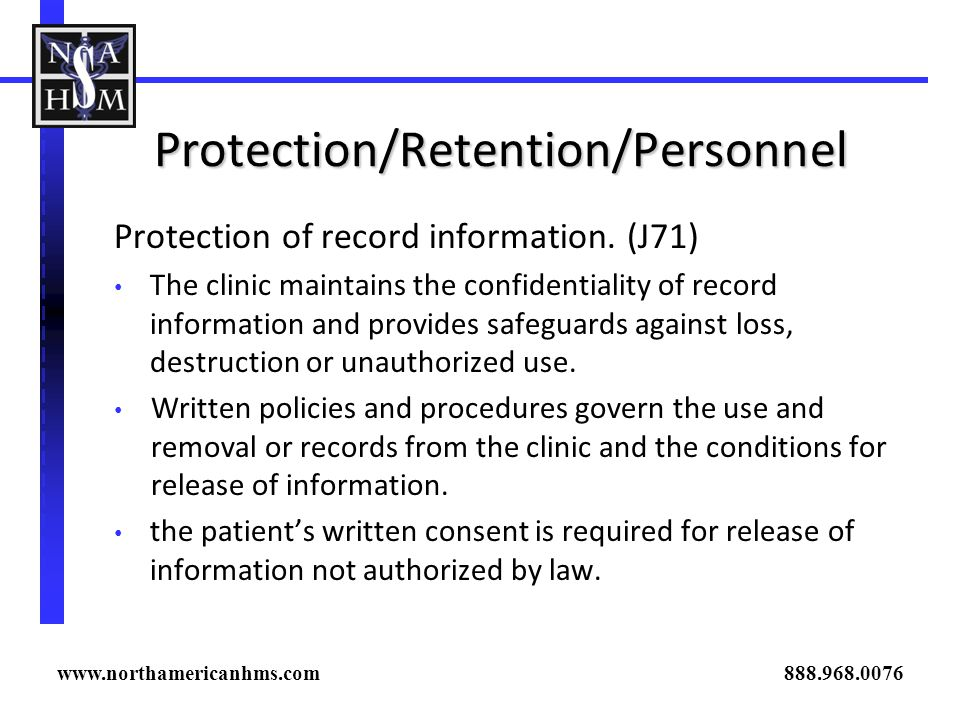 Protection/Retention/Personnel Protection of record information. (J71) The clinic maintains the confidentiality of record information and provides saf