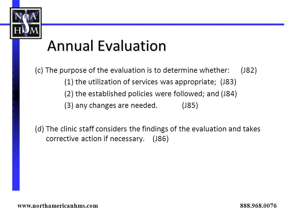 Annual Evaluation (c) The purpose of the evaluation is to determine whether: (J82) (1) the utilization of services was appropriate; (J83) (2) the esta
