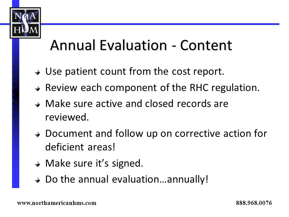 Annual Evaluation - Content Annual Evaluation - Content Use patient count from the cost report. Review each component of the RHC regulation. Make sure