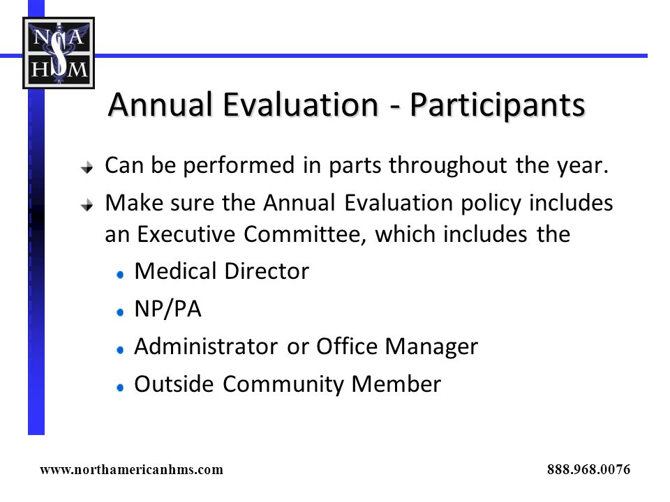 Annual Evaluation - Participants Can be performed in parts throughout the year. Make sure the Annual Evaluation policy includes an Executive Committee