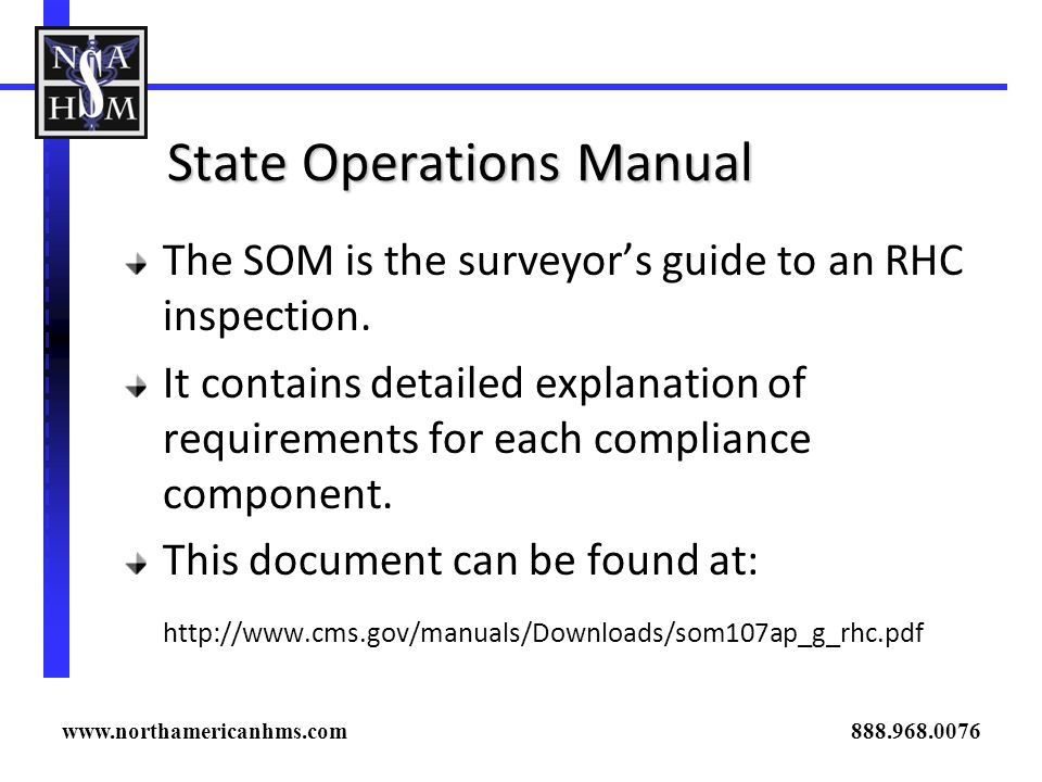 State Operations Manual The SOM is the surveyors guide to an RHC inspection. It contains detailed explanation of requirements for each compliance comp