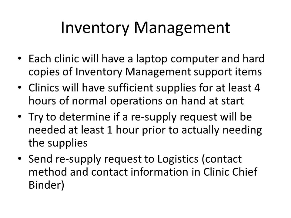 Inventory Management Each clinic will have a laptop computer and hard copies of Inventory Management support items Clinics will have sufficient suppli
