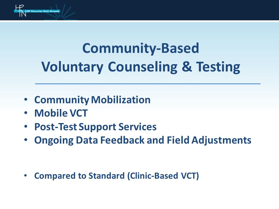 Community-Based Voluntary Counseling & Testing Community Mobilization Mobile VCT Post-Test Support Services Ongoing Data Feedback and Field Adjustments Compared to Standard (Clinic-Based VCT)