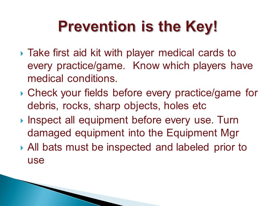 Take first aid kit with player medical cards to every practice/game.