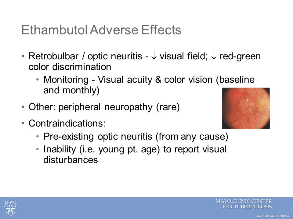 ©2013 MFMER | slide-33 Ethambutol Adverse Effects Retrobulbar / optic neuritis - visual field; red-green color discrimination Monitoring - Visual acui