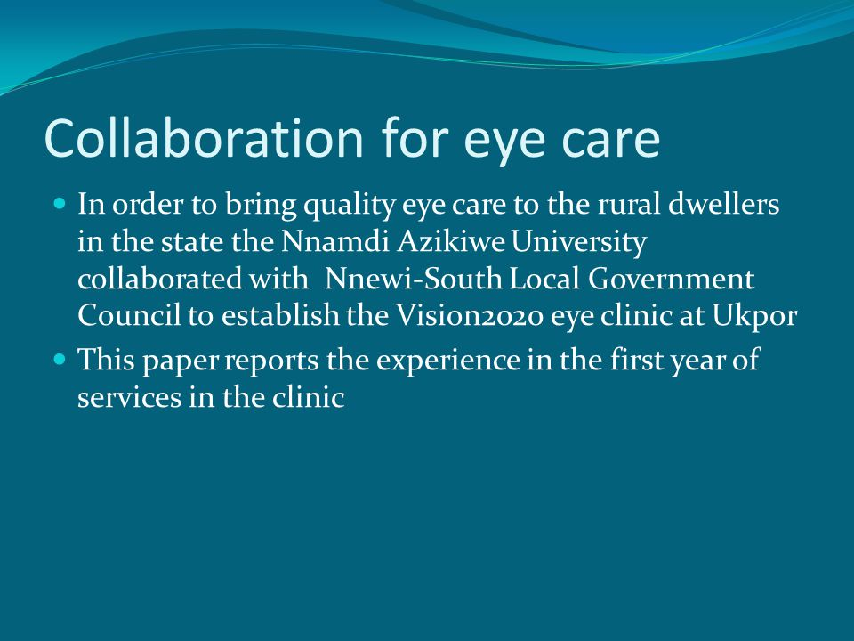 Collaboration for eye care In order to bring quality eye care to the rural dwellers in the state the Nnamdi Azikiwe University collaborated with Nnewi