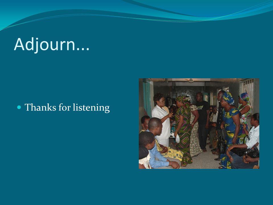 Adjourn... Thanks for listening