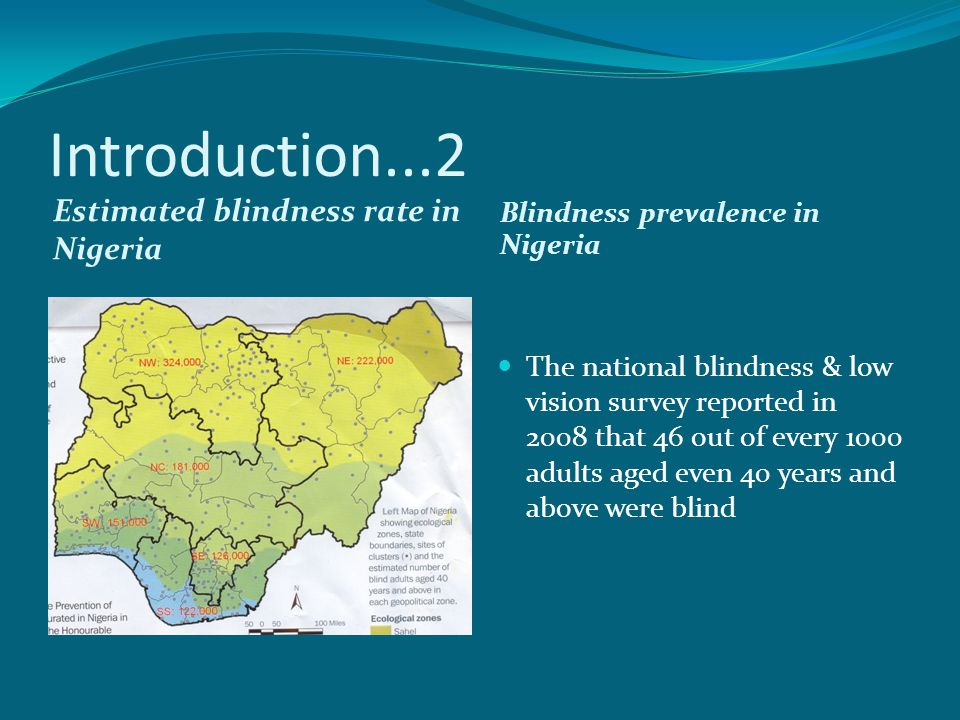 Introduction...2 Estimated blindness rate in Nigeria Blindness prevalence in Nigeria The national blindness & low vision survey reported in 2008 that
