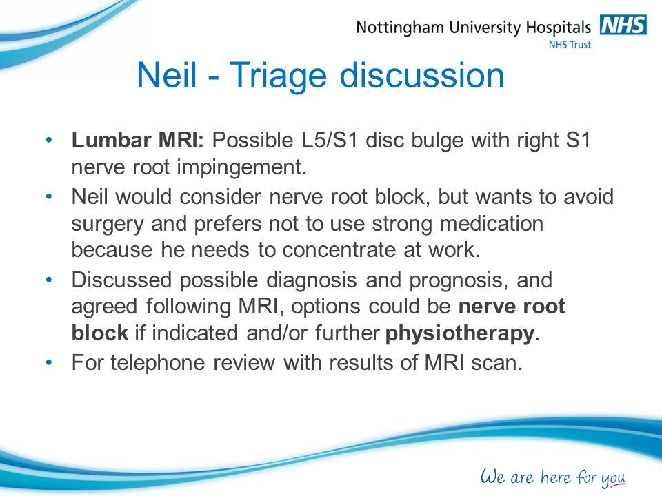 Neil - Key considerations Relatively acute – manage fears and expectations, explain diagnosis and reassure re prognosis.