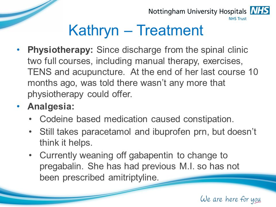 Kathryn – Treatment Physiotherapy: Since discharge from the spinal clinic two full courses, including manual therapy, exercises, TENS and acupuncture.